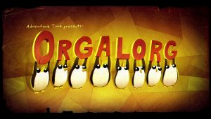 Adventure Time – T6E40 – Orgalorg