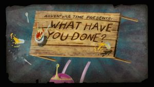 Adventure Time – T1E24 – What Have You Done? [Sub. Español]